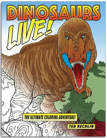 Dinosaurs Live! aThe Ultmate Coloring Adventure! new from Ted Rechlin, author and illustrator of Jurassic and Tyrannasaurus Rex!  Skeletons, conceptual life art, and cool facts about 31 different dinos!