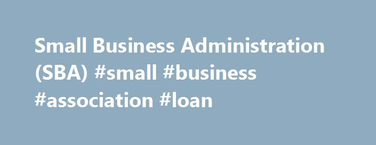 Small Business Administration (SBA) #small #business #association #loan http://indianapolis.remmont.com/small-business-administration-sba-small-business-association-loan/  # Small Business Administration – SBA DEFINITION of 'Small Business Administration – SBA' The Small Business Administration (SBA) is a U.S. government agency, formulated in 1953, that operates autonomously. This agency was established to bolster and promote the economy in general by providing assistance to small…