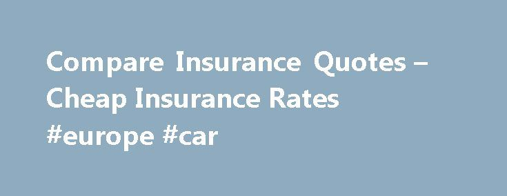 Compare Insurance Quotes – Cheap Insurance Rates #europe #car http://car.remmont.com/compare-insurance-quotes-cheap-insurance-rates-europe-car/  #free car insurance quotes # Insurance Quotes Online NetQuote.com NetQuote In The News The Insurance Industry s #1 Lead Provider Learn How NetQuote Can Help You Grow Your Insurance Leads Business As the Internet s most popular insurance shopping service, we provide our nationwide network of insurance agents a consistent volume of high quality…