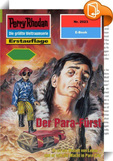 """Perry Rhodan 2023: Der Para-Fürst (Heftroman)    ::  Er ist ein Mutant von Lepso - und er will die Macht in Para-City Fast siebenhundert Jahre dauerte die Monos -Diktatur in der Milchstraße - und erst in den letzten Jahren zeigte sich ein wichtiges """"Ergebnis"""" jener schon lange zurückliegenden Epoche: Zigtausende von jungen Menschen auf Terra und anderen Planeten, die von Terranern besiedelt wurden, verfügen über Para-Gaben. Grund dafür war eines der Genprogramme jener Diktatur, mit der..."""
