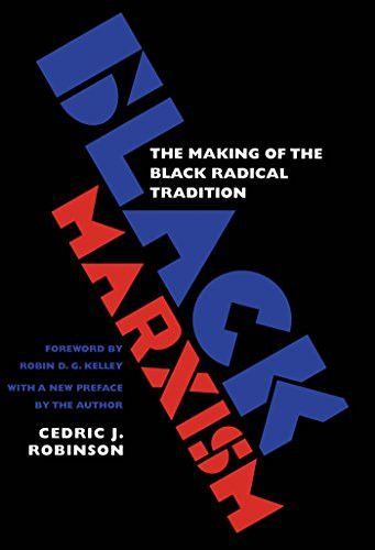 Black Marxism The Making Of Radical Tradition