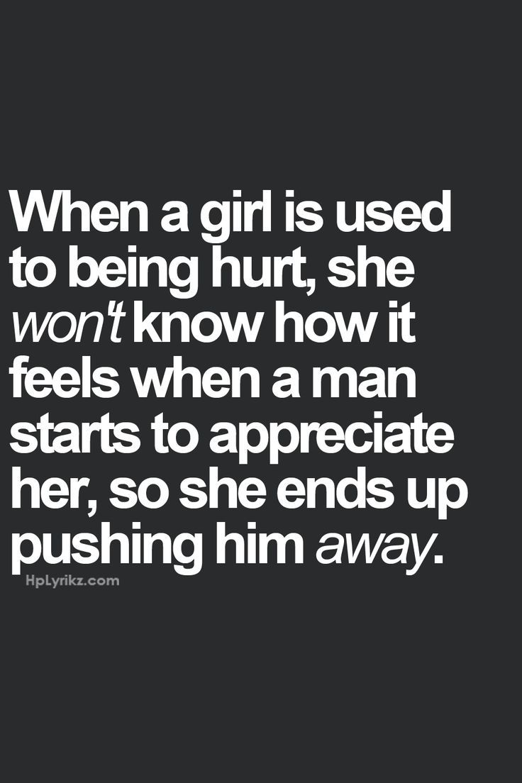 when a girl is used t being hurt she wont know how it feels