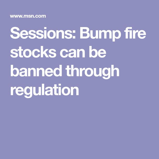 Sessions: Bump fire stocks can be banned through regulation