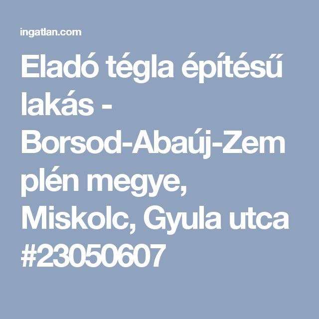 Eladó tégla építésű lakás - Borsod-Abaúj-Zemplén megye, Miskolc, Gyula utca #23050607