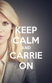 Keep Calm and Carrie On-Homeland