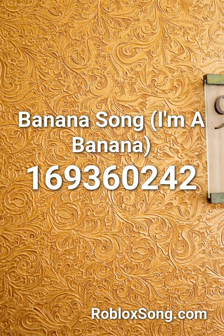Banana Song I M A Banana Roblox Id Roblox Music Codes Banana