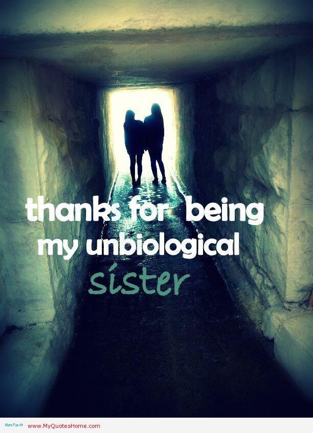 Hahah so true best friends=unbiological sister