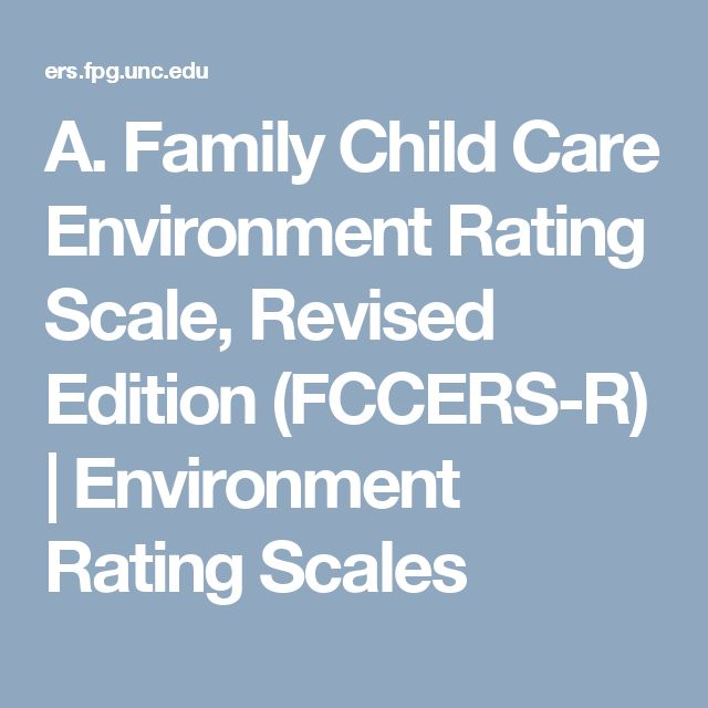 A. Family Child Care Environment Rating Scale, Revised Edition (FCCERS-R) | Environment Rating Scales