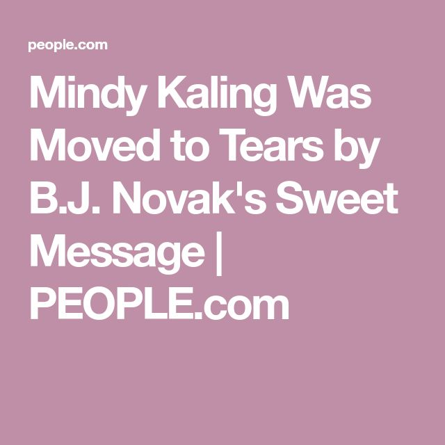 Mindy Kaling Was Moved to Tears by B.J. Novak's Sweet Message | PEOPLE.com