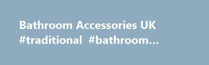 Bathroom Accessories UK #traditional #bathroom #suites http://bathroom.nef2.com/2017/05/02/bathroom-accessories-uk-traditional-bathroom-suites/  #bathroom accessories uk Bathroom Accessories Our bathroom accessories are designed to balance the support you need with attractive options that complement the style of your bathroom at home. As we get older, safety is crucial and bathroom accessories such as…  Read more