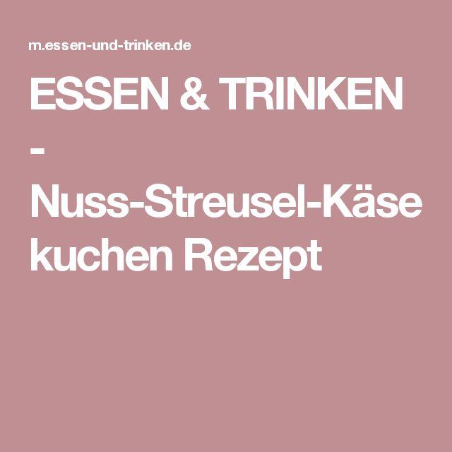 ESSEN & TRINKEN - Nuss-Streusel-Käsekuchen Rezept