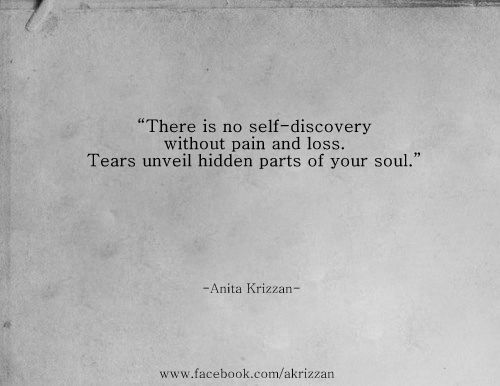 There Is No Self-discovery Without Pain And Loss. Tears