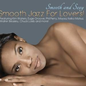 Smooth And Sexy – Smooth Jazz For Lovers