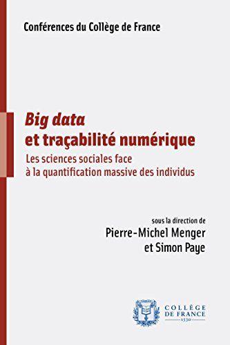 Big data et traçabilité numérique: Les sciences sociales face à la quantification massive des individus par Collectif