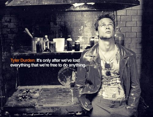 8 best my heros images on pinterest tyler durden author and books its only after weve lost everything that were free to do anything tyler durden brad pitt fight club malvernweather Images