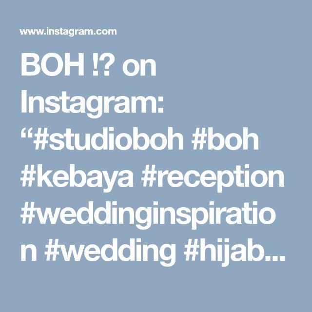 "BOH !? on Instagram: ""#studioboh #boh #kebaya #reception #weddinginspiration #wedding #hijab"" • Instagram"