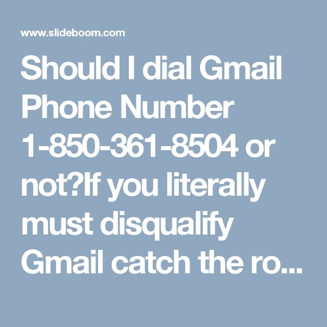 Should I dial Gmail Phone Number 1-850-361-8504 or not?If you literally must disqualify Gmail catch the root, then you must dial our Gmail Phone Number 1-850-361-8504 and get working our adept technician. Here, our freak will unquestionably delete all your Gmail glitches and cater you a cent-percent pleasant quick fix for your problems not outside less time. For more information http://www.monktech.net/gmail-tollfree-phone-number.html