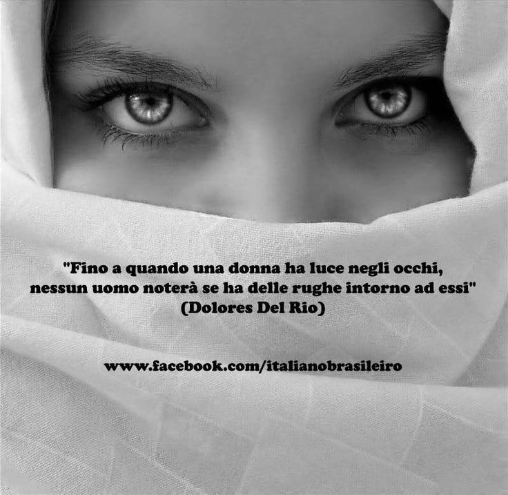 """""""Fino a quando una donna ha luce negli occhi, nessun uomo noterà se ha delle rughe intorno ad essi"""" (Dolores Del Rio)"""