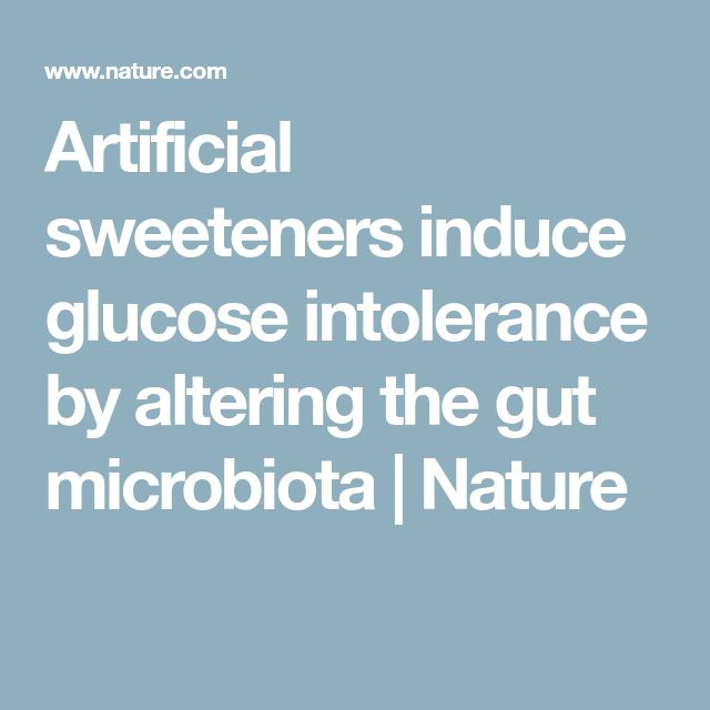Artificial sweeteners induce glucose intolerance by altering the gut microbiota | Nature