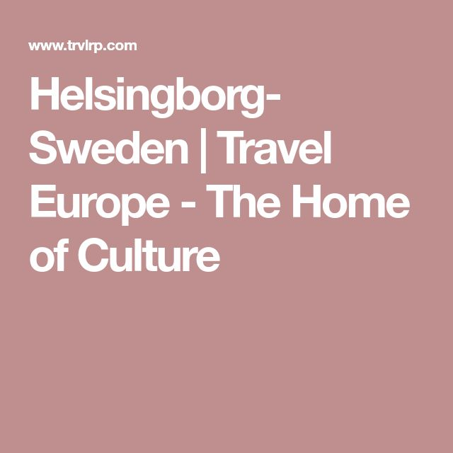 Helsingborg- Sweden | Travel Europe - The Home of Culture