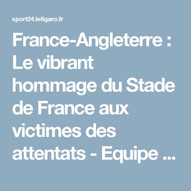 France-Angleterre : Le vibrant hommage du Stade de France aux victimes des attentats - Equipe de France - Football