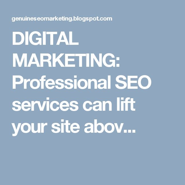DIGITAL MARKETING:  Professional SEO services can lift your site abov...