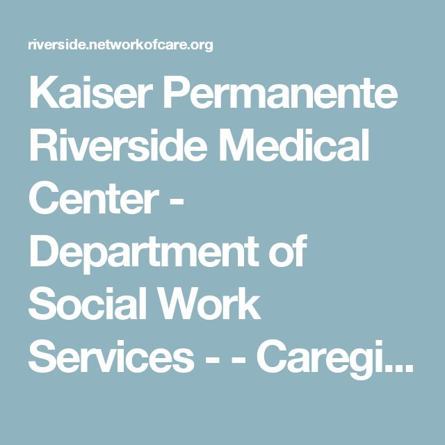 Kaiser Permanente Riverside Medical Center - Department of Social Work Services - - Caregiver Training - Riverside County, California