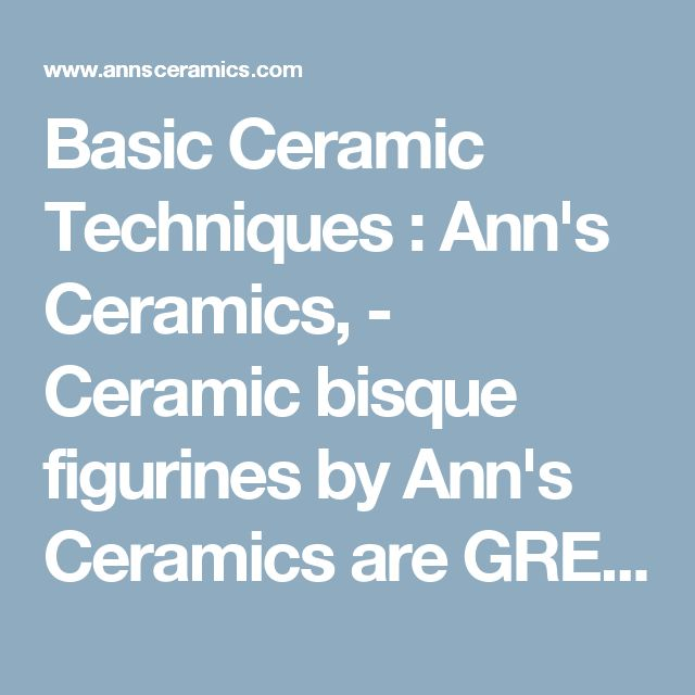 Basic Ceramic Techniques : Ann's Ceramics, - Ceramic bisque figurines by Ann's Ceramics are GREAT gifts!