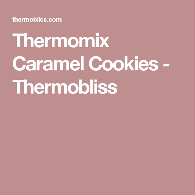 Thermomix Caramel Cookies - Thermobliss