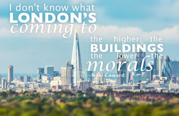 I don't know what London's coming to; the higher the buildings the lower the morals - Noel Coward #London #quotes
