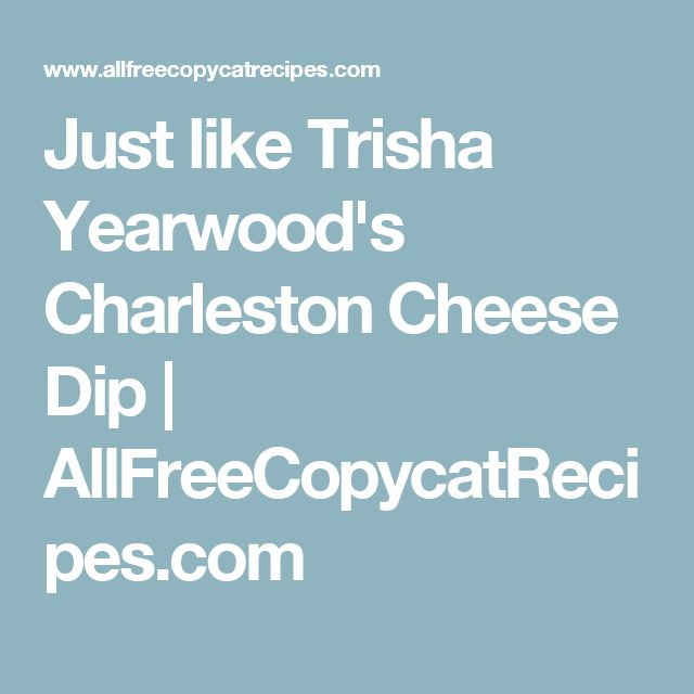 Just like Trisha Yearwood's Charleston Cheese Dip | AllFreeCopycatRecipes.com