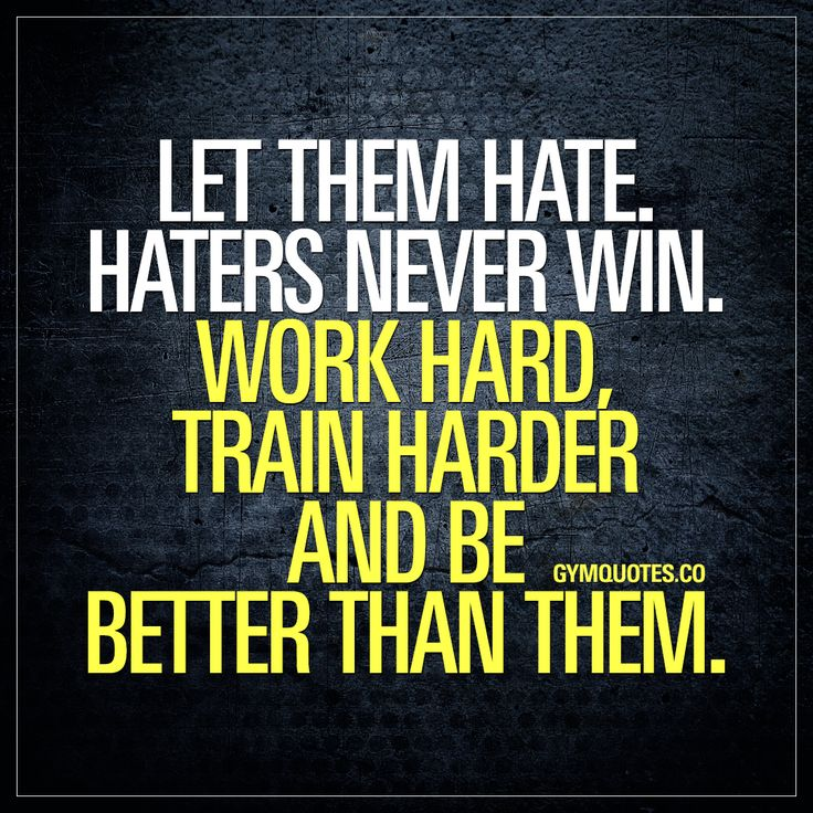 Let them hate. Haters never win. Work hard, train harder and be better than them. #bebetter #trainharder #gymmotivation Gym Quotes.