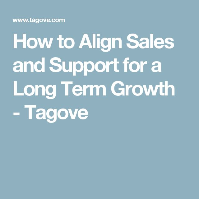 How to Align Sales and Support for a Long Term Growth - Tagove