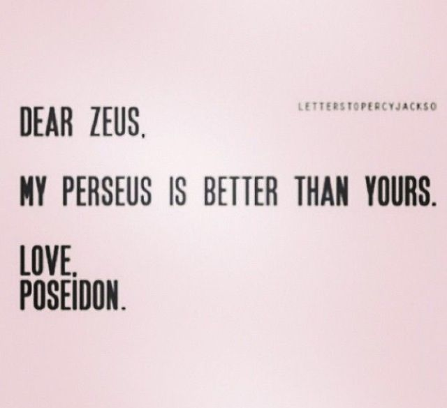 Sorry to break it to you Zeus but he is.<--- YES PERSASSY IS THE BEST PERSEUS EVERRRR