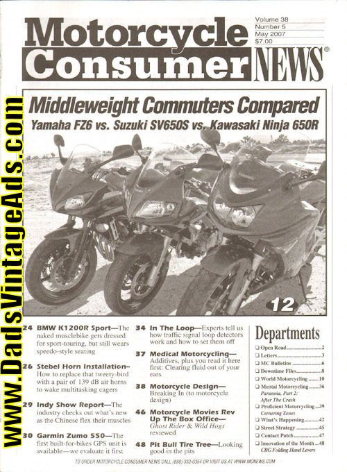 Contents: Middleweight Commuters Compared - Yamaha FZ6 vs. Suzuk SV650S vs. Kawasaki Ninja 650R; BMW K1200R Sport; Stebel Horn Installation; Indy Show Report; Garmin Zumo 550; experts tell us how Traffic signal loop detectors work and how to set them off; more  Complete, vintage motorcycle magazine