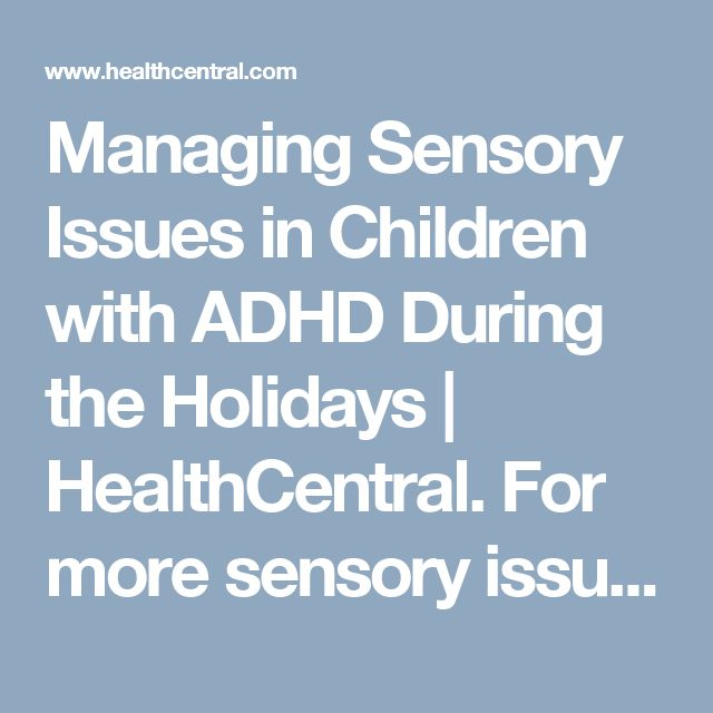 Managing Sensory Issues in Children with ADHD During the Holidays | HealthCentral. For more sensory issues pins, follow @connectforkids