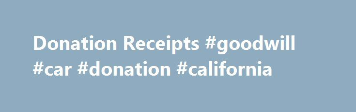Donation Receipts #goodwill #car #donation #california http://maryland.nef2.com/donation-receipts-goodwill-car-donation-california/  Donation Receipts A limited number of local Goodwill organizations offer the convenience of electronic receipts to facilitate your donation tracking for tax purposes. If you donated to a Goodwill in the following areas and need to obtain your donation receipt, please use the contact information below. Atlanta and Surrounding Area Goodwill Industries of North…