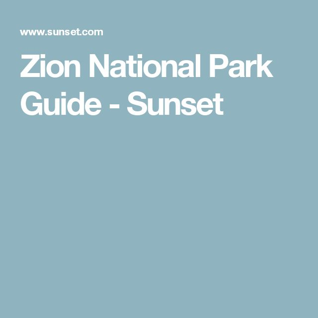 Zion National Park Guide - Sunset