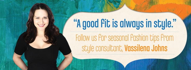 A good fit is always in style... Follow this album for seasonal fashion tips from Style Consultant, Vassilena Johns, of Style Forward: Life Coaching, Counselling, Image Consulting.