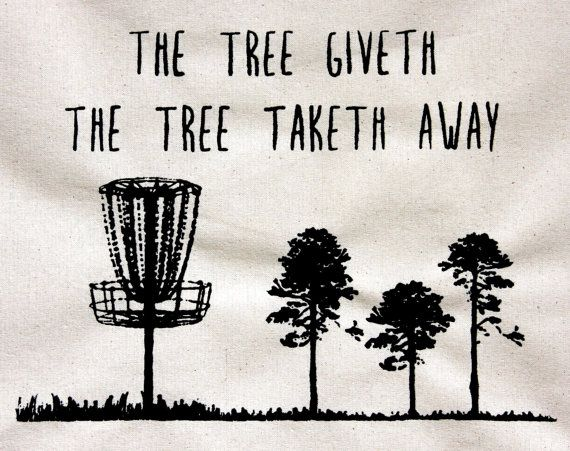 Hey, I found this really awesome Etsy listing at https://www.etsy.com/listing/258315654/disc-golf-shirt-funny-the-tree-giveth