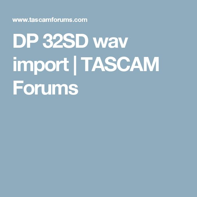 DP 32SD wav import | TASCAM Forums