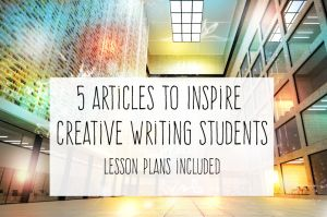 5 articles that will inspire creative writing students. Lesson plans included - free.