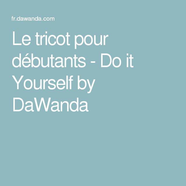 Le tricot pour débutants - Do it Yourself by DaWanda