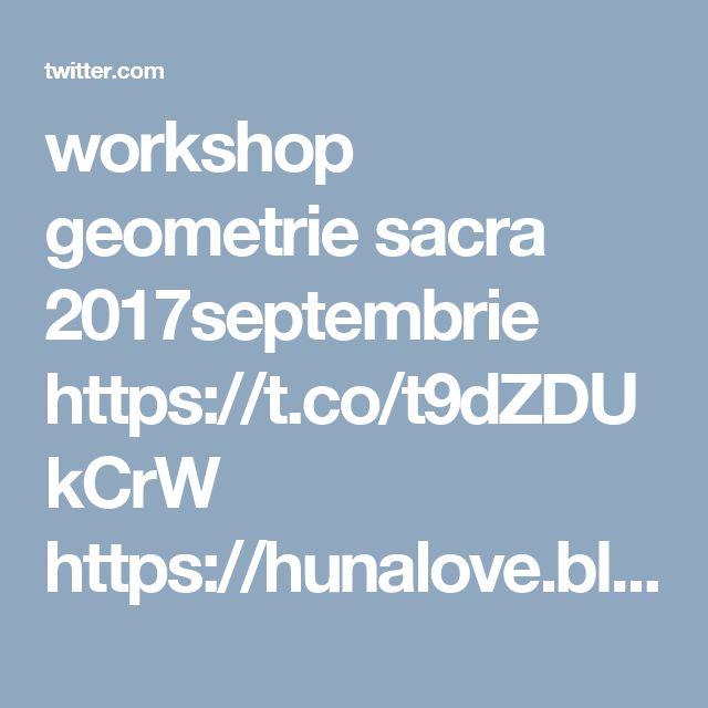 workshop geometrie sacra 2017septembrie https://t.co/t9dZDUkCrW https://hunalove.blogspot.ro/2017/09/workshop-geometrie-sacra-bucuresti-23.html