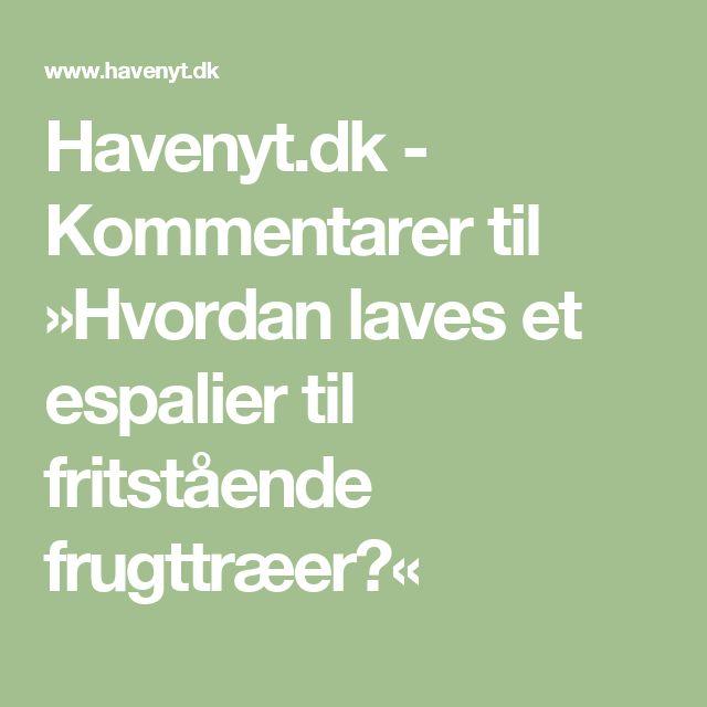 Havenyt.dk - Kommentarer til »Hvordan laves et espalier til fritstående frugttræer?«