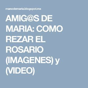 AMIG@S DE MARIA: COMO REZAR EL ROSARIO (IMAGENES) y (VIDEO)