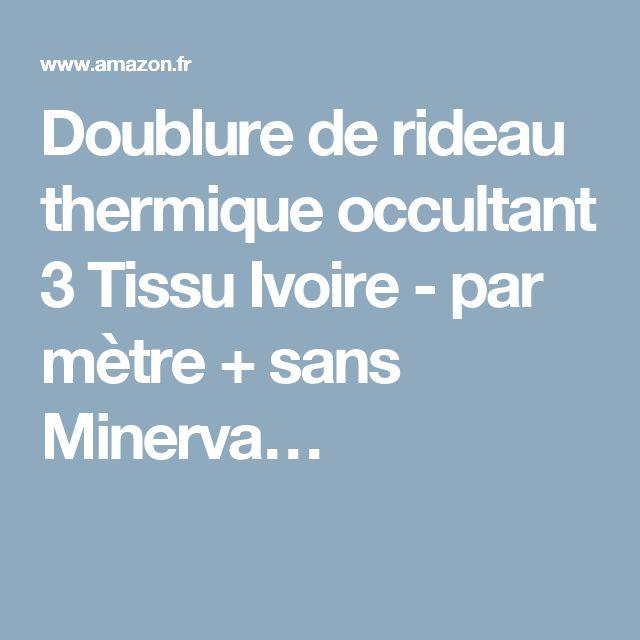 Doublure de rideau thermique occultant 3 Tissu Ivoire - par mètre + sans Minerva…