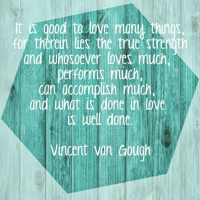 "Jack of All Trades: Van Gough quote, ""what is done in love is well done"" ❤️"