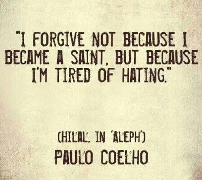 I forgive them for me. They don't deserve it.