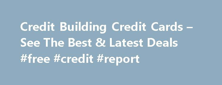 Credit Building Credit Cards – See The Best & Latest Deals #free #credit #report http://credits.remmont.com/credit-building-credit-cards-see-the-best-latest-deals-free-credit-report/  #credit building credit cards # Compare credit builder credit cards Build up your credit rating with one of our selection of credit cards for people looking to improve their credit rating or take out their first card. Compare cards with…  Read moreThe post Credit Building Credit Cards – See The Best & Latest…